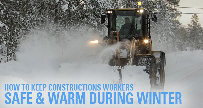How to Keep Construction Workers Safe & Warm During Winter Seasons