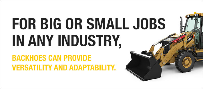 For big or small jobs in any industry, backhoes can provide versatility and adaptability.